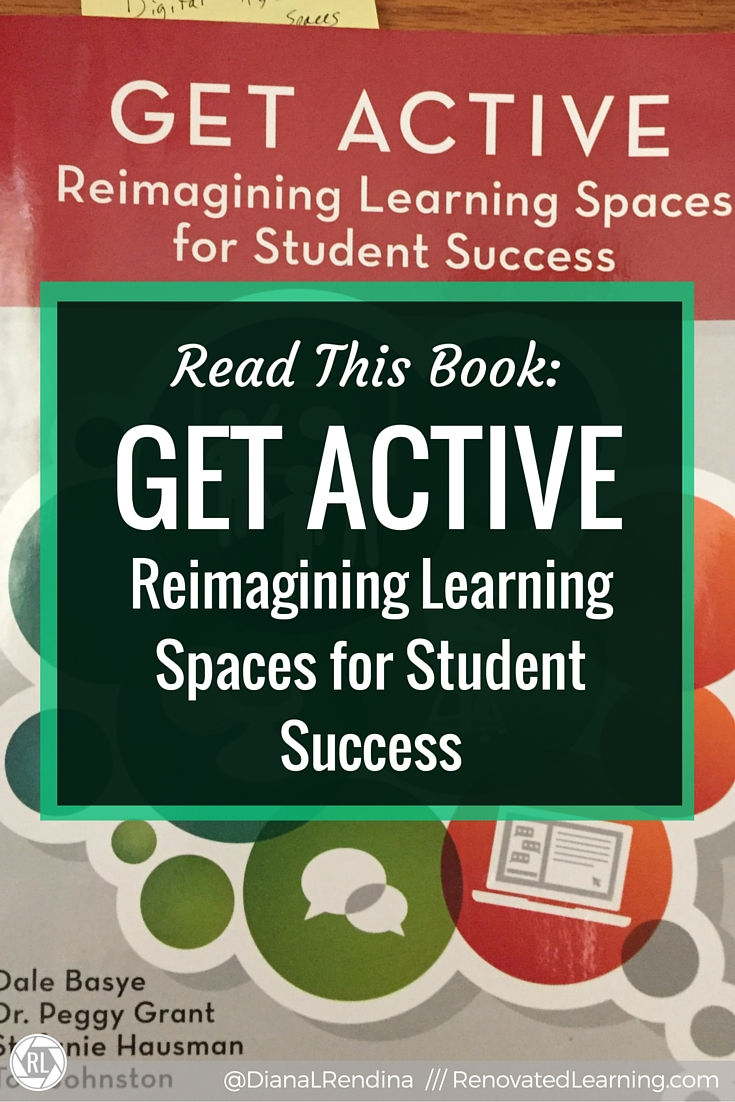 Read this book: Get Active: Reimagining Learning Spaces for Student Success    In my