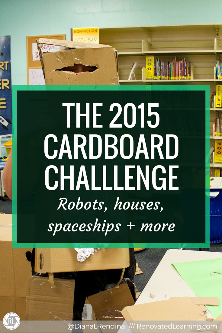 The 2015 Cardboard Challenge   Every year, we participate in the Global Cardboard Challenge in our makerspace as a part of our afterschool Makers Club. Here, I talk about some of our projects as well as some best practices I've come up with.   RenovatedLearning.com