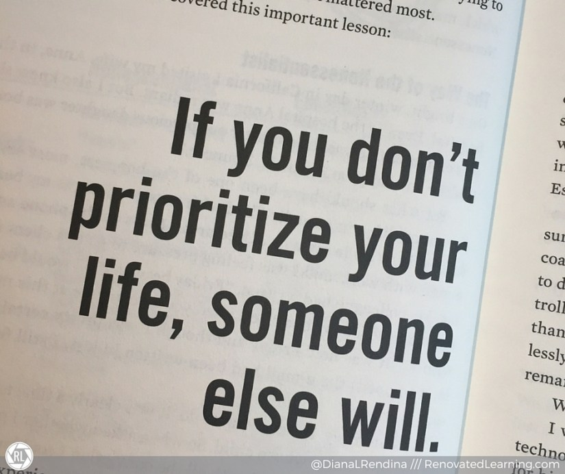 """If you don't prioritize your life, someone else will"" ~ Greg McKeown"