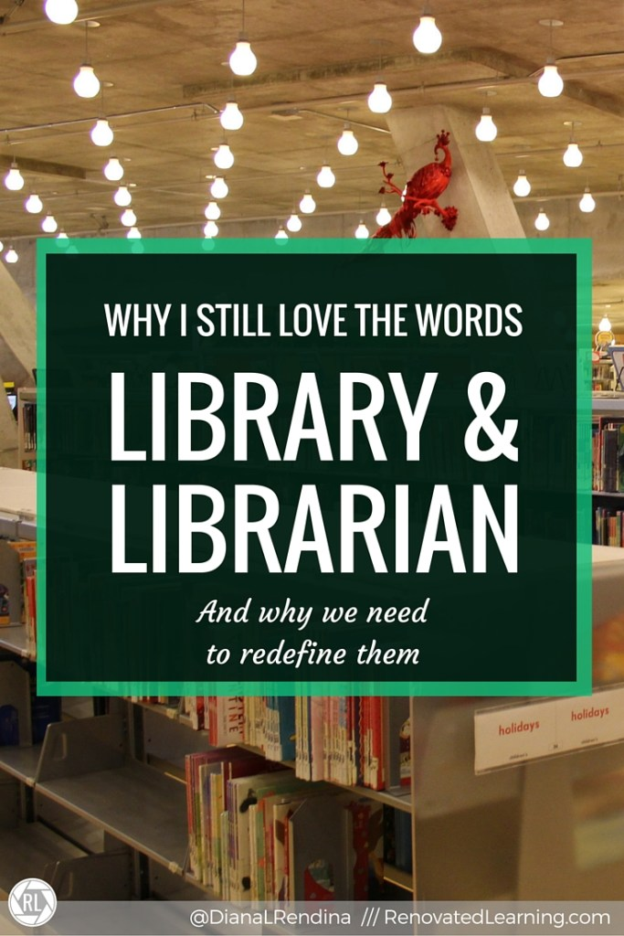 Why I Love the Words Library & Librarian (And why we need to redefine them) | Library and librarian have many conotations and meanings, both good and bad. But I think that we would be wiser to stick with these terms than to start creating new ones. The key isn't a new word, but a new definition. | RenovatedLearning.com