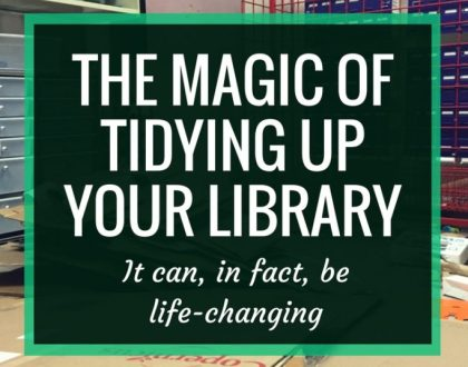 The Magic of Tidying Up Your Library : Like our homes, our libraries need tidying up as well. This post offers suggestions and advice for how you can tidy up your library and make it awesome.