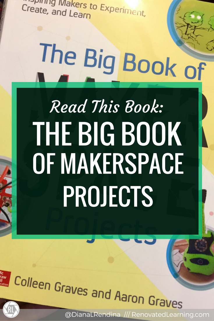 Read this Book: The Big Book of Makerspace Projects | Colleen and Aaron's new book is a fantastic resource for teacher, students, parents or anyone else interested in learning some new skills through some fun, hands-on maker projects.