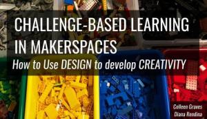 Challenge Based Learning in Makerspaces