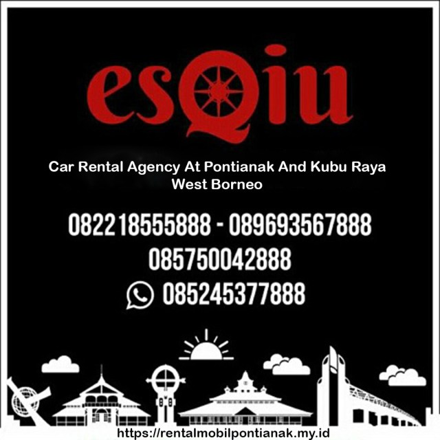 ESQIU RENT CAR RECOMENDED AND TRUSTED CAR RENTAL AGENCY AT WEST BORNEO INDONESIA