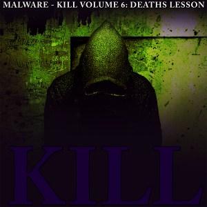 Malware - Kill Vol 6: Deaths Lesson