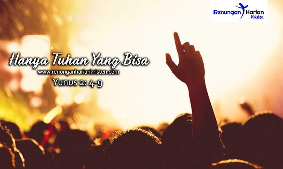 Renungan-Harian-Kristen-Yunus-2-4-9-Hanya-Tuhan-Yang-Bisa