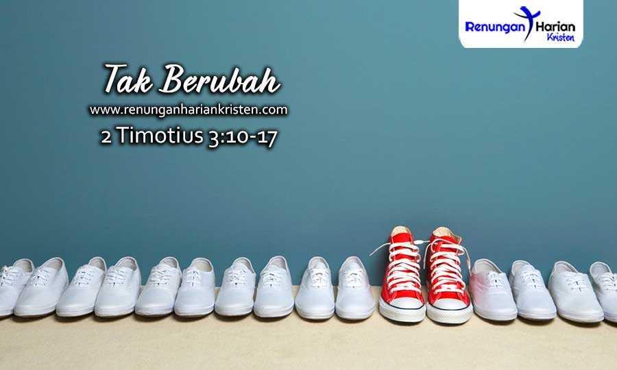 Renungan Harian Remaja 2 Timotius 3:10-17 | Tak Berubah