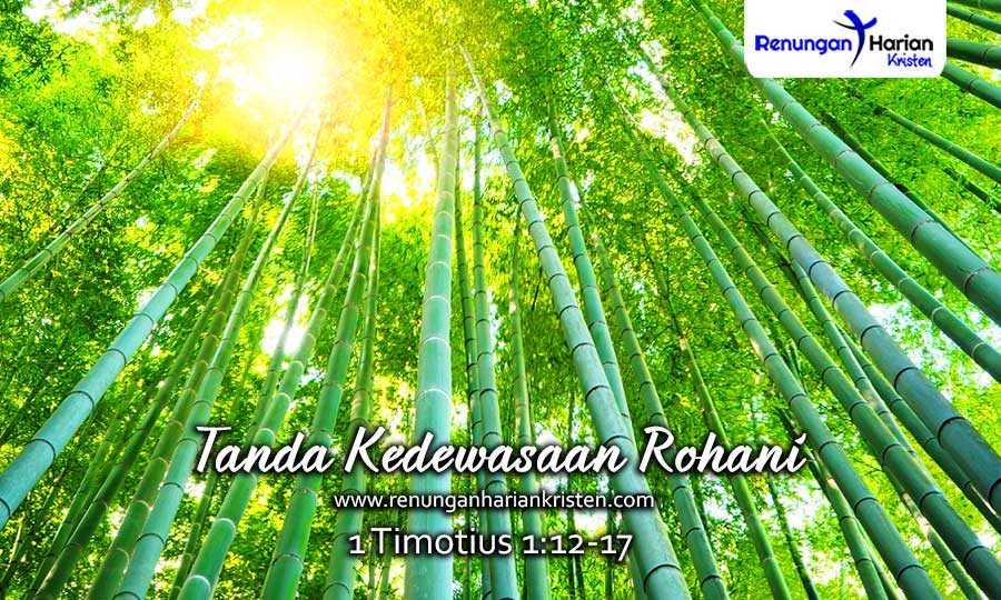Renungan-Harian-1-Timotius-1-12-17-Tanda-Kedewasaan-Rohani