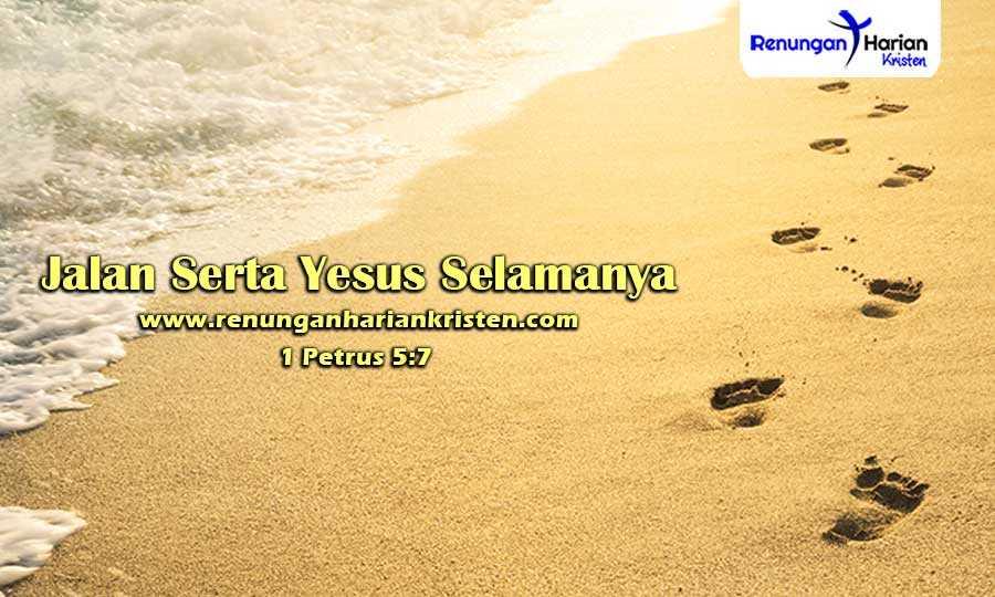 Renungan-Harian-1-Petrus-5-7-Jalan-Serta-Yesus-Selamanya