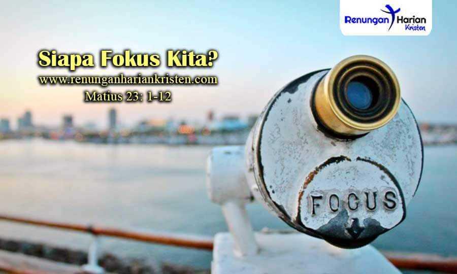 Renungan-Harian-Matius-23-1-12-Siapa-Fokus-Kita