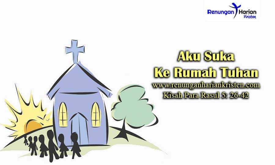 Renungan-Sekolah-Minggu-Kisah-Para-Rasul-5-26-42-Aku-Suka-Ke-Rumah-Tuhan