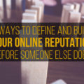 Define And Build Your Online Reputation