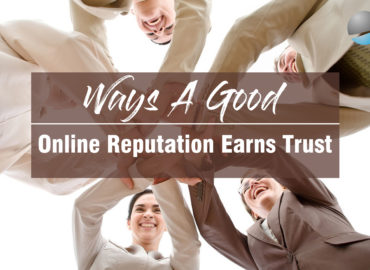 Ways A Good Online Reputation Earns Trust With Consumers