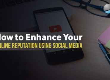How to Enhance Your Online Reputation Using Social Media