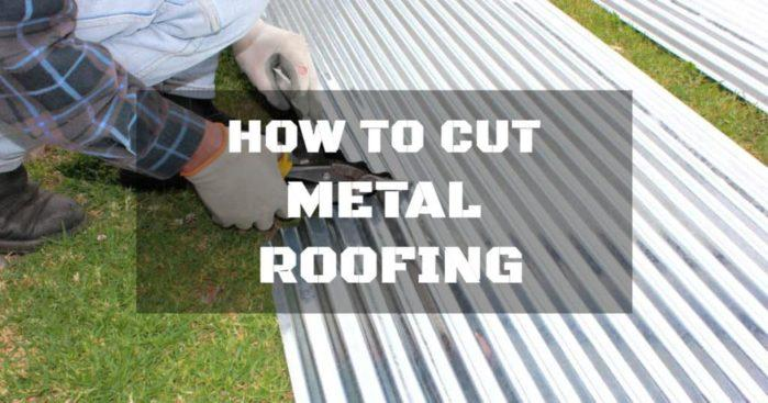 How To Cut Steel Roofing