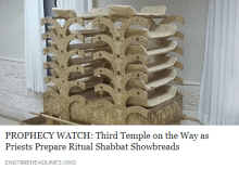 PROPHECY WATCH - Third Temple on the Way as Priests Prepare Ritual Shabbat Showbreads - End Time Headlines