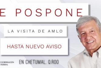 SE POSPONE VISITA DE  LÓPEZ OBRADOR A  CHETUMAL