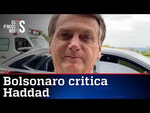 Bolsonaro: Se tivesse o Haddad aqui, vocês iriam ver o que era desgraça