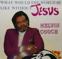 melvin-couch-waht-would-the-world-be-like-without-jesus