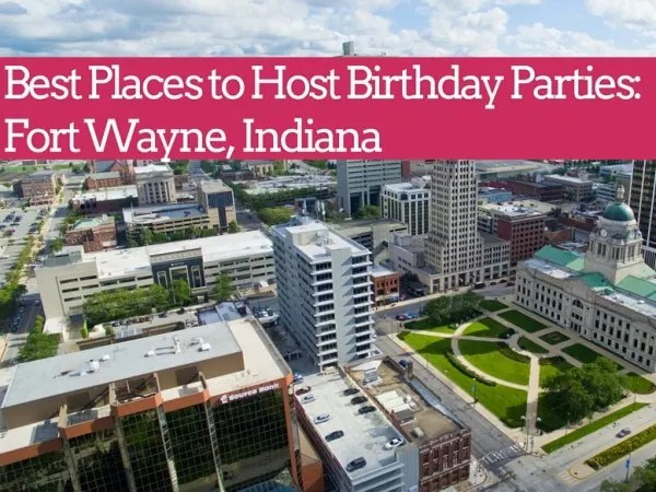 Best Places To Host A Birthday In Fort Wayne Take 3