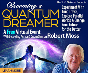 Becoming a Quantum Dreamer: Experiment with Time Travel, Explore Parallel Worlds..FREE with Robert Moss from The Shift Network 4 Becoming a Quantum Dreamer: Experiment with Time Travel, Explore Parallel Worlds..FREE with Robert Moss from The Shift Network