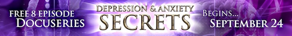Depression & Anxiety Secrets: FREE 8 episode docuseries from  AutoImmune Secrets 4 Depression & Anxiety Secrets: FREE 8 episode docuseries from  AutoImmune Secrets