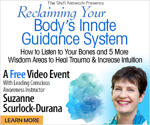 Reclaiming Your Body's Innate Guidance System: Heal Trauma & Increase Intuition FREE with Suzanne Scurlock-Durana from the ShiftNetwork 1 Reclaiming Your Body's Innate Guidance System: Heal Trauma & Increase Intuition FREE with Suzanne Scurlock-Durana from the ShiftNetwork
