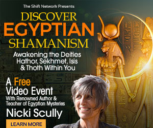 Discover Egyptian Shamanism: FREE with Nicki Scully from The Shift Network 4 Discover Egyptian Shamanism: FREE with Nicki Scully from The Shift Network