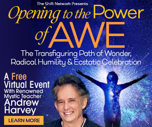 The Power of Awe & Alchemy: FREE with Andrew Harvey from the Shift Network 1 The Power of Awe & Alchemy: FREE with Andrew Harvey from the Shift Network