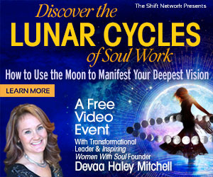 Discover the Lunar Cycles of Soul Work: FREE with Devaa Mitchell  from The Shift Network 4 Discover the Lunar Cycles of Soul Work: FREE with Devaa Mitchell  from The Shift Network