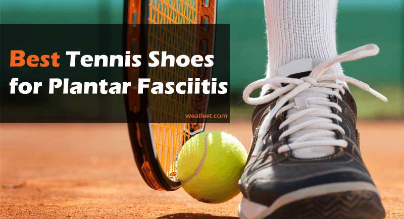 Best tennis shoes for plantar fasciitis, a good pair of running shoe can give you enough support for your foot