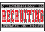 College Recruiting (Myths and Assumptions)