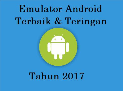 8 Emulator Android terbaik Dan Teringan di tahun 2017