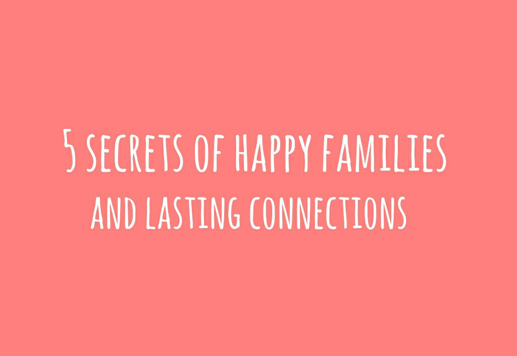 5 Secrets Of Happy Families & Lasting Connections