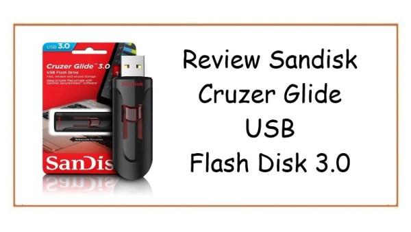 Review USB Flash Disk Sandisk Cruzer Glide 3.0