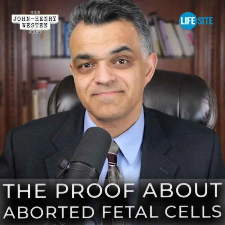 The Proof about Aborted Fetal Cells, The John-Henry Westen Show