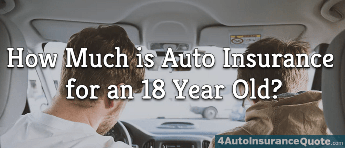 How Much Is Auto Insurance For An 18 Year Old 4autoinsurancequote
