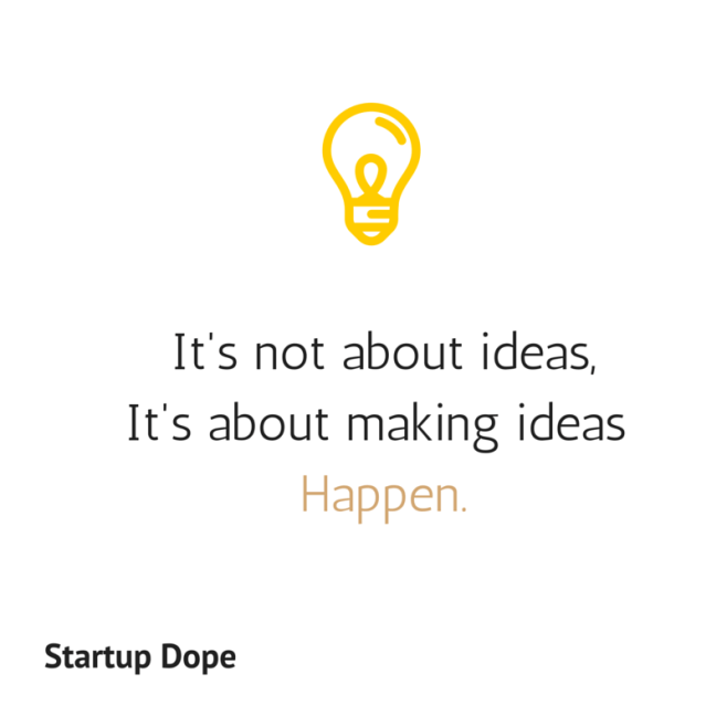 It's not about ideas,It's about making ideas Happen.