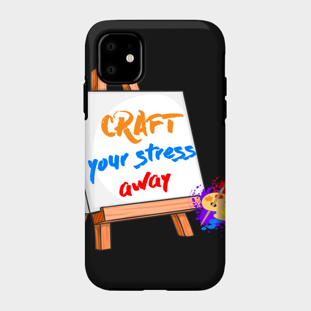 Craft Your Stress Away Sewing Painting Canvas T Shirt Crafting Phone Case Teepublic