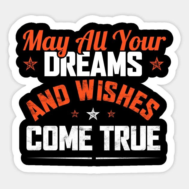 Score up to 40% off exclusive deals sections show more follow toda. May All Your Dreams And Wishes Come True Okay Sticker Teepublic