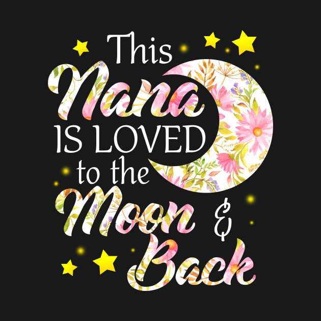 Download This Nana Is Loved To The Moon And Back - Nana - T-Shirt ...
