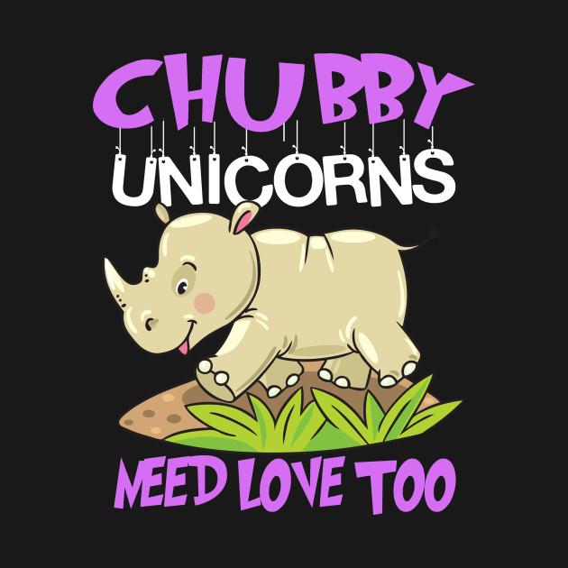 Download Chubby Unicorns Need Love Too Save Rhinos - Chubby - T ...