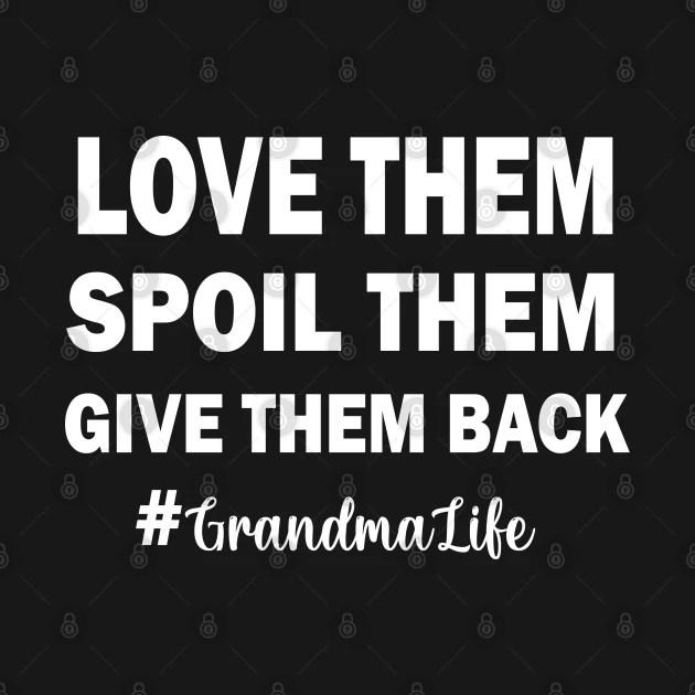 Download Love Them Spoil Them Give Them Back Grandma Life , Cute ...