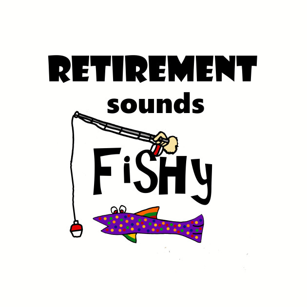 funny retirement sounds fishy