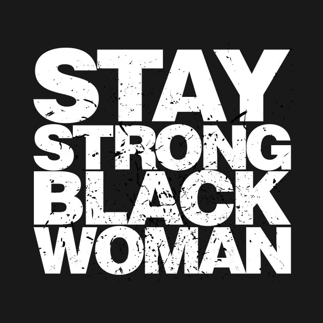 stay strong black woman