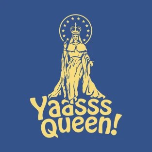 yaaas queen t shirts