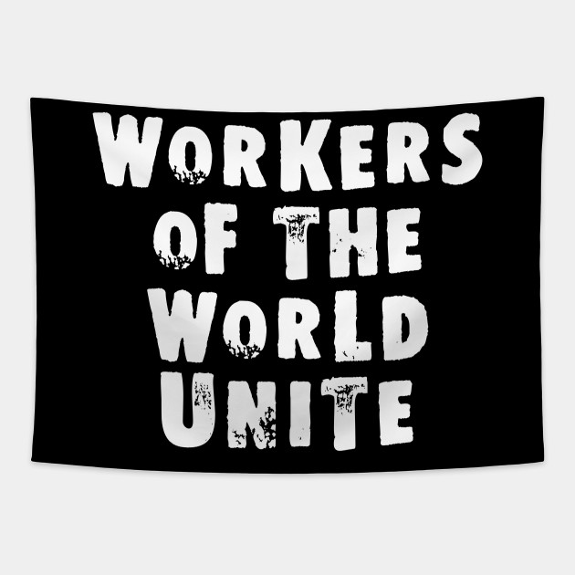 Workers of the World Unite - Socialist - Tapestry | TeePublic