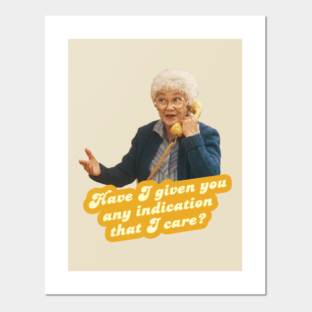 have i given you any indication i care sophia the golden girls