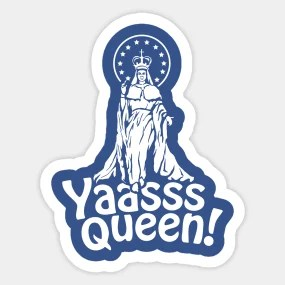 yaaas queen stickers teepublic