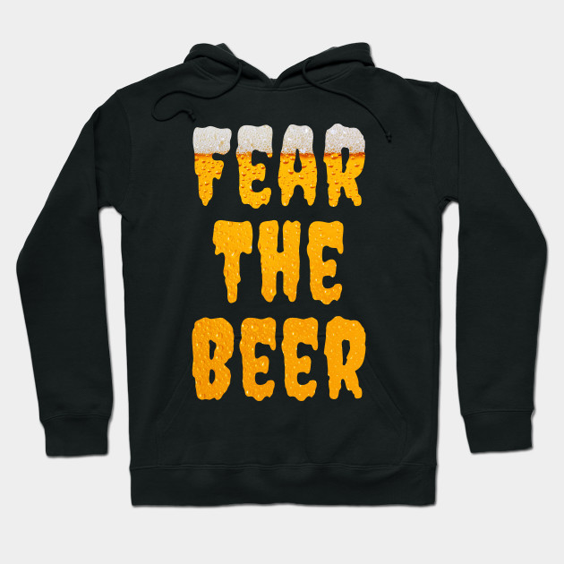 Fear The Beer Brewers Craft Beer Lover Funny Hate Beer Gift Fear The Beer Brewers Hoodie Teepublic